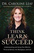 Think, Learn, Succeed: Understanding and Using Your Mind to Thrive At School, the Workplace, and Life (Curriculum Kit) Pack