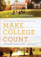 Make College Count: A Faithful Guide to Life and Learning Paperback
