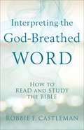 Interpreting the God-Breathed Word: How to Read and Study the Bible Paperback