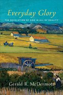 Everyday Glory: The Revelation of God in All of Reality
