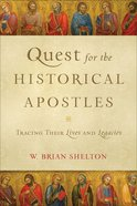 Quest For the Historical Apostles: Tracing Their Lives and Legacies Paperback