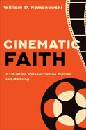 Cinematic Faith: A Christian Perspective on Movies and Meaning Paperback