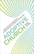 Adoptive Church: Creating An Environment Where Emerging Generations Belong (Youth, Family And Culture Series)