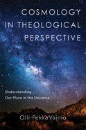 Cosmology in Theological Perspective: Understanding Our Place in the Universe Paperback