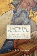Matthew, Disciple and Scribe: The First Gospel and Its Portrait of Jesus Paperback