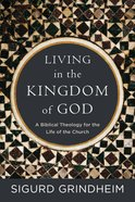 Living in the Kingdom of God: A Biblical Theology For the Life of the Church Paperback