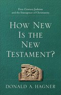 How New is the New Testament?: First-Century Judaism and the Emergence of Christianity