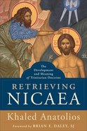 Retrieving Nicaea: The Development and Meaning of Trinitarian Doctrine Paperback