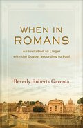 When in Romans: An Invitation to Linger With the Gospel According to Paul (Theological Explorations For The Church Catholic Series) Paperback