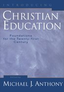 Introducing Christian Education: Foundations For the Twenty-First Century Paperback