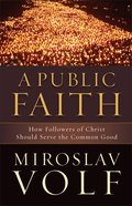 A Public Faith: How Followers of Christ Should Serve the Common Good Paperback