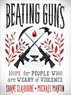 Beating Guns: Hope For People Who Are Weary of Violence Paperback