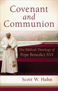 Covenant and Communion: The Biblical Theology of Pope Benedict Xvi Paperback