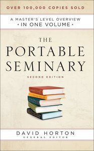 The Portable Seminary: A Masters Level Overview in One Volume (Second Edition)