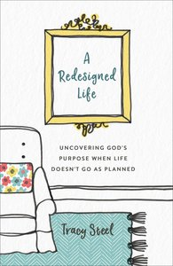A Redesigned Life: Uncovering Gods Purpose When Life Doesnt Go as Planned