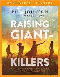 Raising Giant-Killers: Releasing Your Childs Divine Destiny Through Intentional Parenting (Participants Guide)