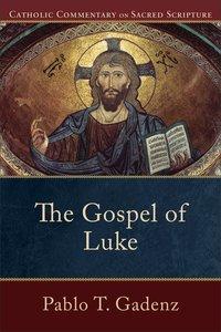 The Gospel of Luke (Catholic Commentary On Sacred Scripture Series)