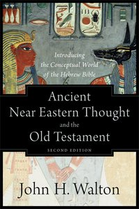 Ancient Near Eastern Thought and the Old Testament: Introducing the Conceptual World of the Hebrew Bible (2nd Edition)