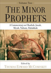 Minor Prophets, the #02: A Commentary on Obadiah, Jonah, Micah, Nahum, Habakkuk