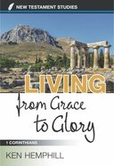 Living From Grace to Glory: A Study of 1 Corinthians Paperback