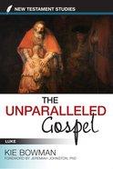 The Unparalleled Gospel: A Study of Luke Paperback