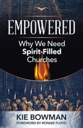 Empowered: Why We Need Spirit-Filled Churches Paperback