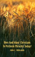 Does God Want Christians to Perform Miracles Today? Paperback