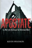 Apostate: The Men Who Destroyed the Christian West Hardback