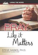 Pray Like It Matters Paperback