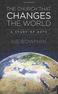 The Church That Changes the World: A Study of the Book of Acts Paperback