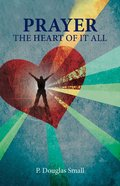 Prayer: The Heart of It All Paperback