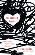 The Freedom Factor: Finding Peace By Forgiving Others...And Yourself Paperback