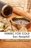 Mining For Gold: Discovering True Riches Paperback