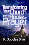Transforming Your Church Into a House of Prayer Paperback