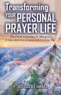 Transforming Your Personal Prayer Life Paperback