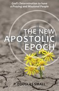 The New Apostolic Epoch: God's Determination to Have a Praying and Missional People Paperback