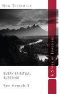 Every Spiritual Blessing: A Study of Ephesians Paperback