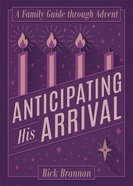 Anticipating His Arrival: A Family Guide Through Advent Paperback