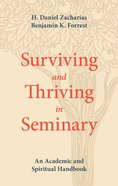 Surviving and Thriving in Seminary: An Academic and Spiritual Handbook Paperback