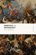 Heretics and Orthodoxy: Two Volumes in One (Lexham Classics Series) Paperback