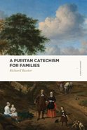 A Puritan Catechism For Families (Lexham Classics Series) Paperback