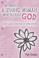 Becoming a Young Woman Who Pleases God Paperback
