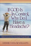 If God is in Control, Why Do I Have a Headache? Paperback