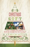 A Christmas Gift: Can a Simple Man and His Faith Be Enough For Her to Stay? Paperback