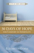 30 Days of Hope For Comfort in Infertility (Gifts Of Hope Series)