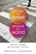 Across the Street and Around the World: Ideas to Spark Missional Focus Paperback