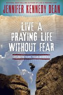 Live a Praying Life Without Fear: Let Faith Tame Your Worries Paperback