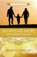 30 Days of Hope For Adoptive Parents (Gifts Of Hope Series)
