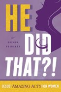 He Did That?!: Jesus' Amazing Acts For Women Paperback