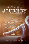 Messy Journey: How Grace & Truth Offer the Prodigal a Way Home Paperback